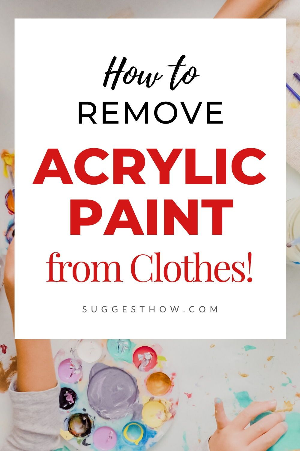 How To Remove Acrylic Paint From Clothes Remove Acrylic Paint Remove Acrylics How To Remove