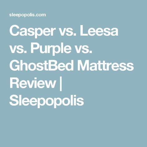Casper Vs Leesa Vs Purple Vs Ghostbed Mattress Review Sleepopolis Tuft Needle Mattresses Reviews Saatva Mattress