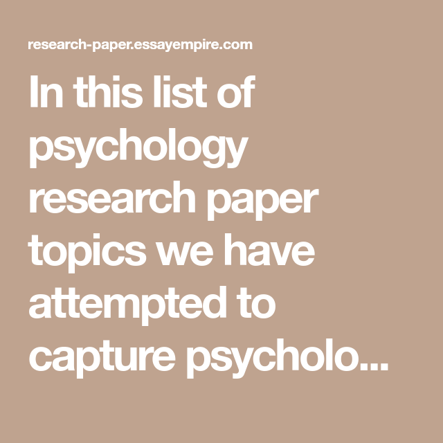 Argumentative Essay Examples High School In This List Of Psychology Research Paper Topics We Have Attempted To  Capture Psychologys Vast And Evolving Nature In More Than  Psychology  Research  Science And Society Essay also Compare And Contrast Essay Topics For High School Students In This List Of Psychology Research Paper Topics We Have Attempted  Comparison Contrast Essay Example Paper