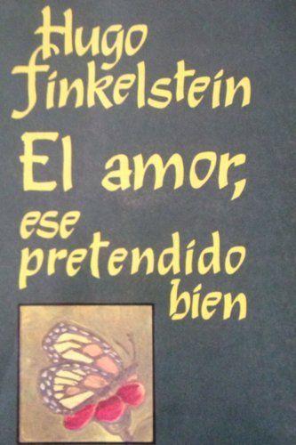 El amor, ese pretendido bien (Spanish Edition) by Hugo Finkelstein. $10.56. 127 pages