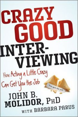 Crazy Good Interviewing is a book geared toward those who are looking for work in this tough economy. Addresses how slightly eccentric behaviors can tip the scales in the applicant's favor Delves into how to access your three key strengths, how to use body language effectively, how to prepare a five-sentence history that builds a bridge to the interviewer, and more.