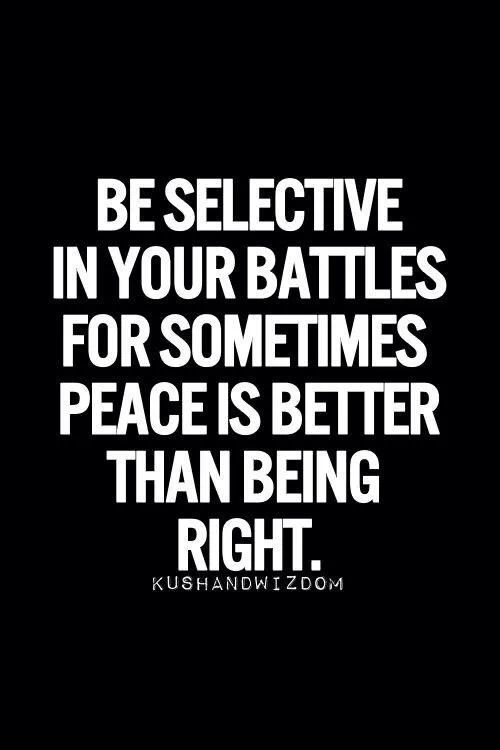 Be selective in yours battles. #peace.
