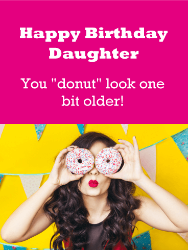 You Donut Look Older Funny Birthday Card For Daughter Birthday Greeting Cards By Davia Funny Birthday Cards Happy Birthday Daughter Birthday Cards