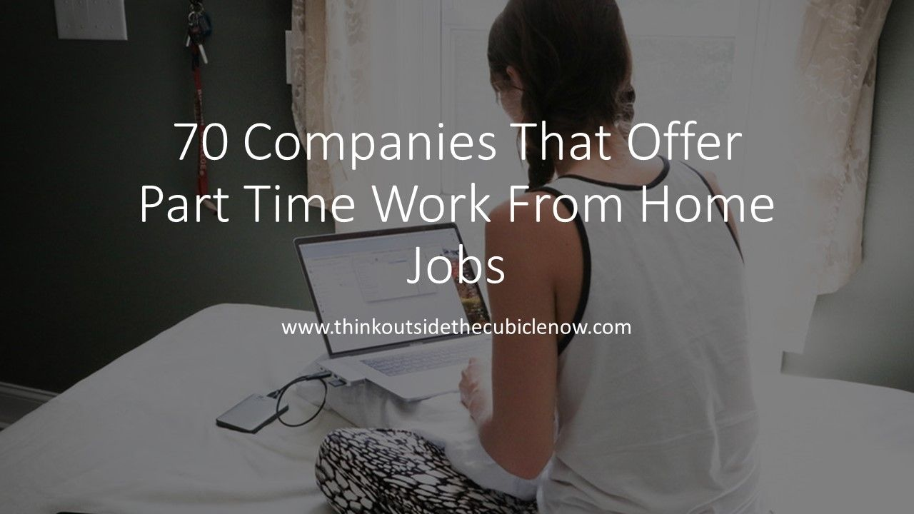 70 Companies That Offer Part Time Work From Home Jobs