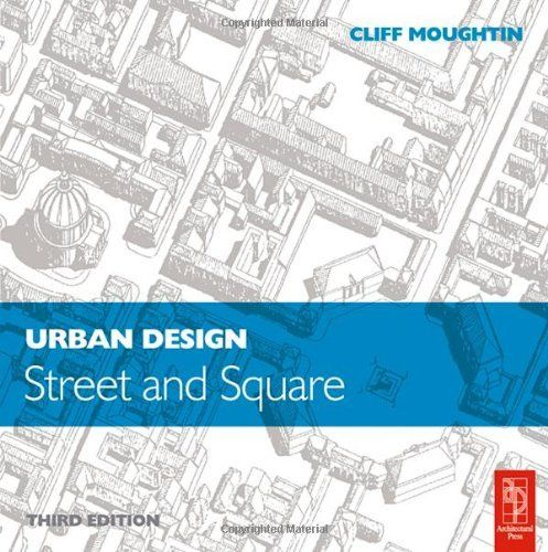 Urban Design: Street and Square by J. C. Moughtin