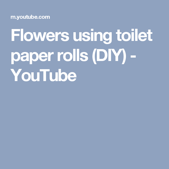 Flowers using toilet paper rolls (DIY) - YouTube