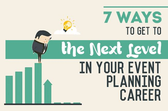 How Can You Develop From A Good Event Planner To Great Here Are 7 Steps Get The Next Level In Your Management Career