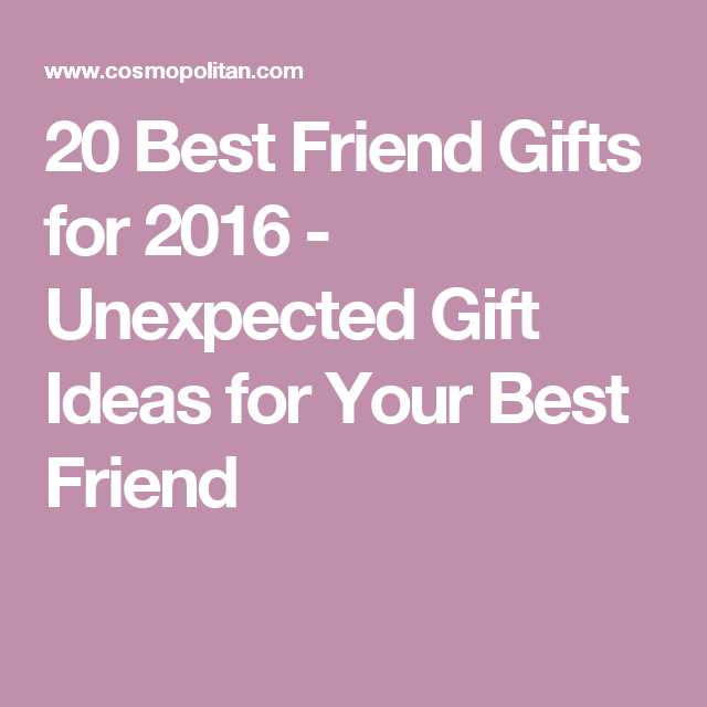 20 Best Friend Gifts For 2016 Unexpected Gift Ideas Your
