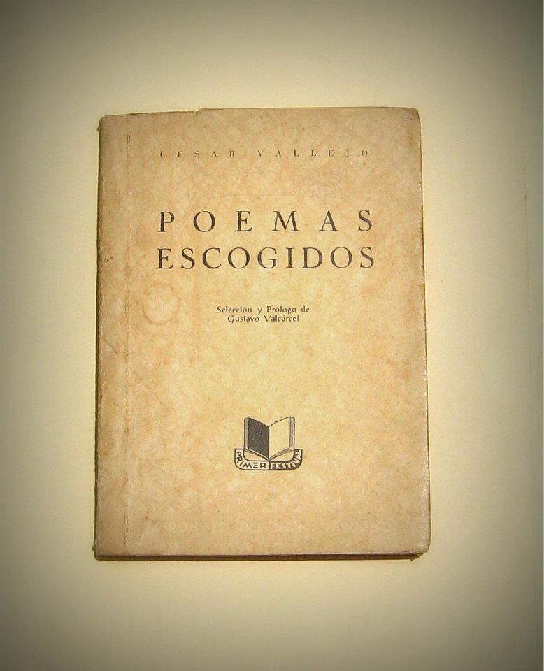 Poemas Escogidos Cesar Vallejo Patronato Del Libro Peruano 1956 Primera Edicion Seleccion Y Prologo De Gustavo Valcarce Libros Autores Los Heraldos Negros
