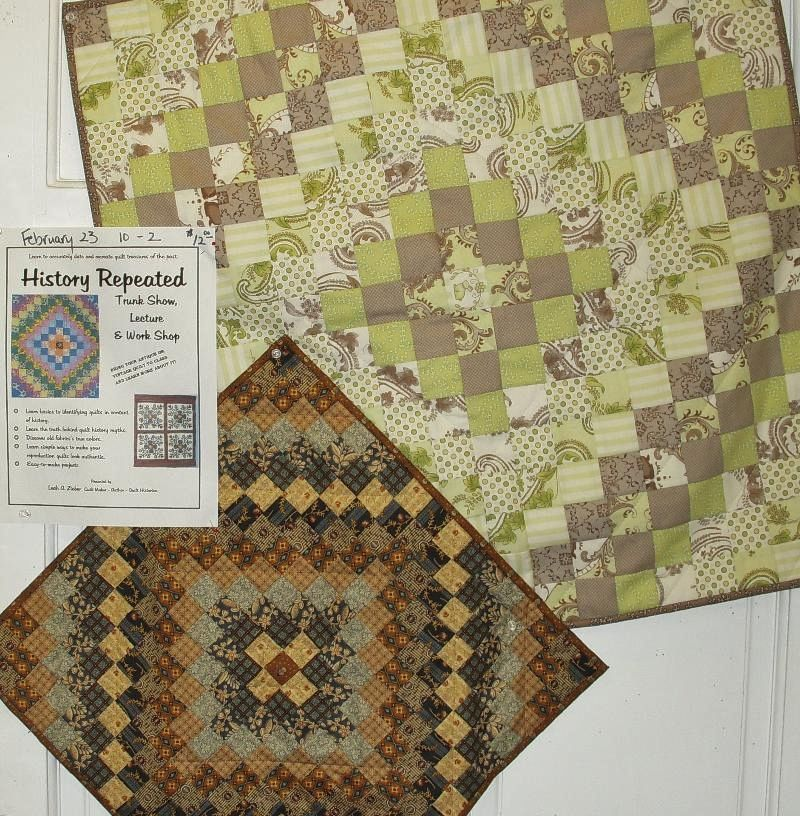 CLASS NEWS: History Repeated Trunk Show, Lecture & Work Shop  Presented by Leah Zieber, quilt maker - author - historian...  *Learn the basics to identify a quilts age...  *Learn the myths of quilt history...  *Discover the true colors of antique fabrics...  *How to make reproduction quilts look authentic...  *Bring YOUR antique or vintage quilt to class & learn about it..  *The class project is 'A Trip Back in Time'...  And sew much more... February 23rd from 10:00am 'til 2:00pm
