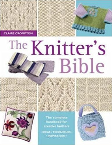 The Knitter's Bible: Claire Crompton: 8601300391861: Amazon.com: Books