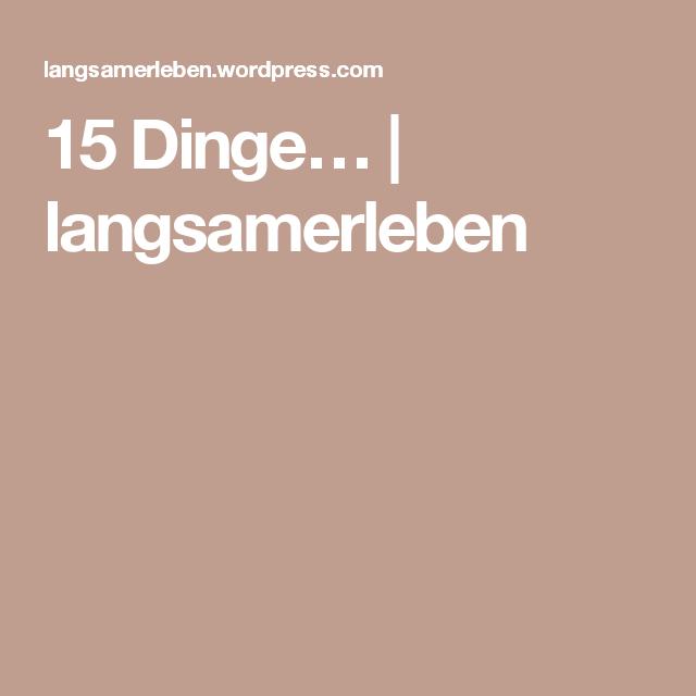 15 Dinge… | langsamerleben