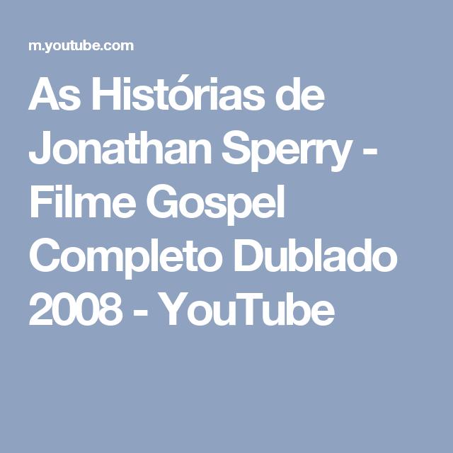 As Historias De Jonathan Sperry Filme Gospel Completo Dublado 2008 Youtube Filme Gospel Completo Dublado Filmes Gospel Youtube