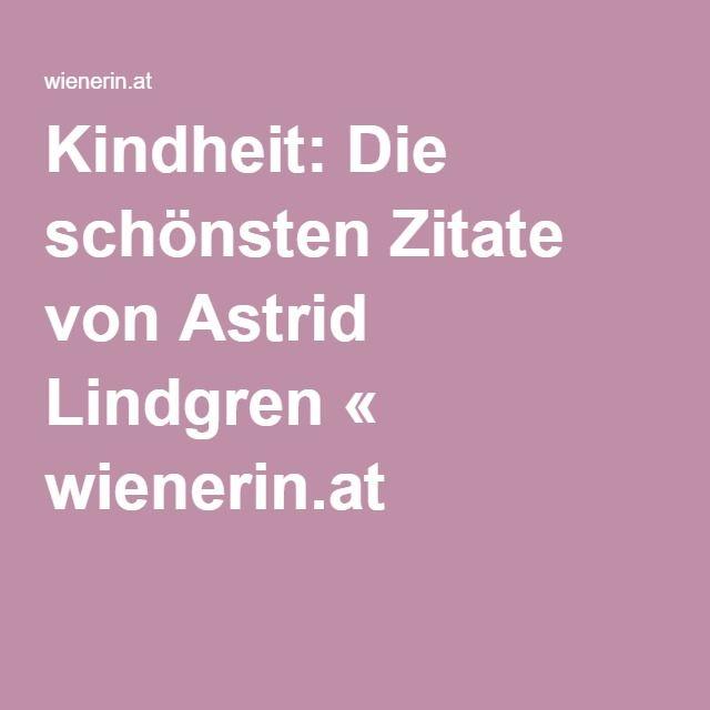 kindheit sprüche Kindheit: Die schönsten Zitate von Astrid Lindgren | Quteism  kindheit sprüche