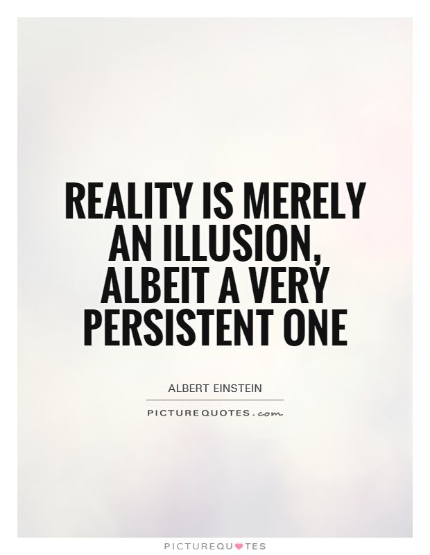 Reality Is Merely An Illusion Albeit A Very Persistent One My