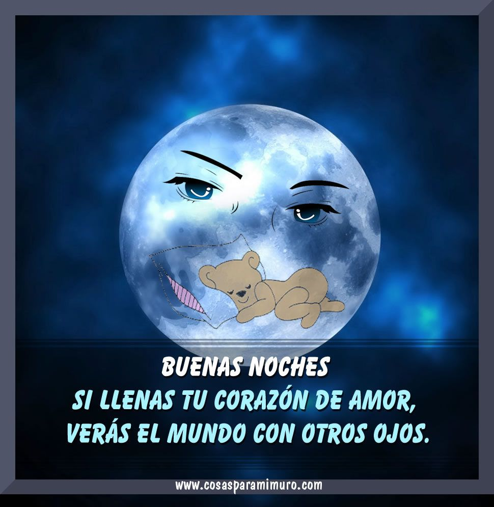 ¡Buenas noches S llenas tu coraz³n de amor verás el mundo con otros