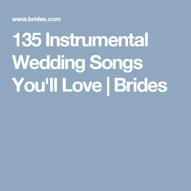 Wedding Walking Down Aisle Songs: 100 Instrumental Wedding Songs To Walk Down The Aisle To