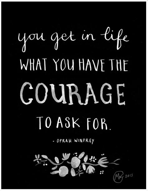 en la vida consigues lo que tienes el coraje de pedir...Oprah winfrey