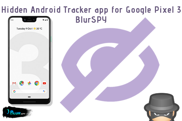 Hidden Android Tracker app for Google Pixel 3 Cell phone