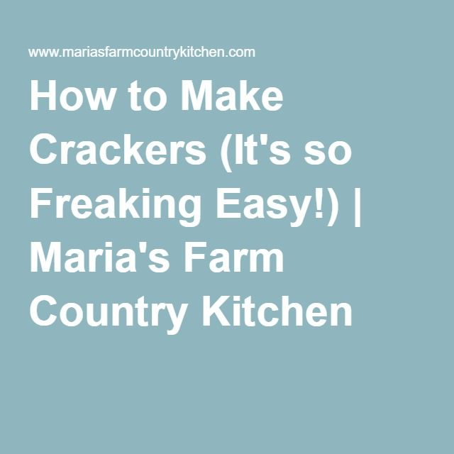 How to Make Crackers (It's so Freaking Easy!) | Maria's Farm Country Kitchen