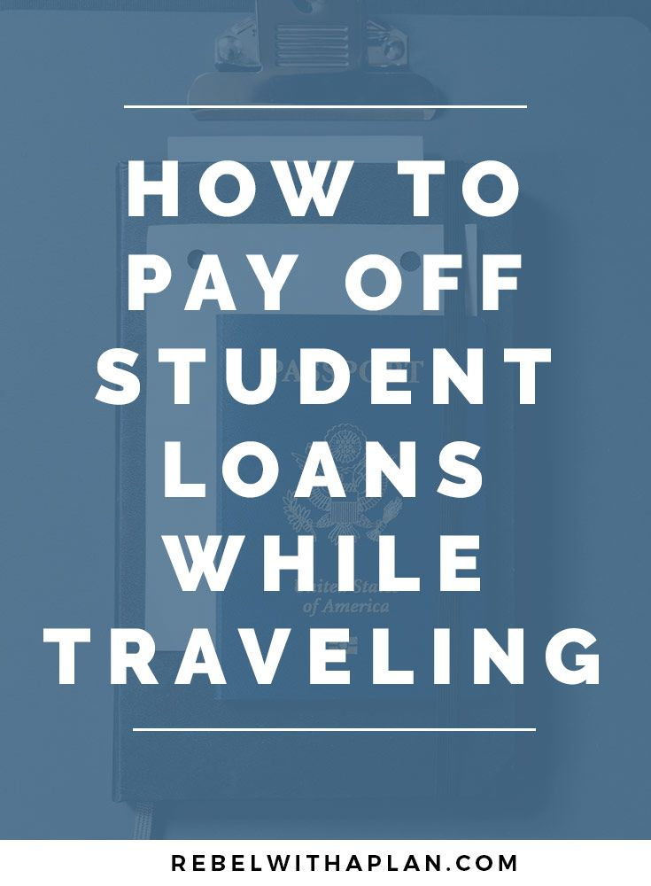 Here Is How To Pay Off Student Loans While Traveling Paying Off Student Loans Student Loans Student Loan Repayment