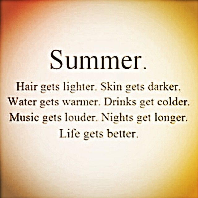 Summer!! (With images) Life gets better, Quotes to live
