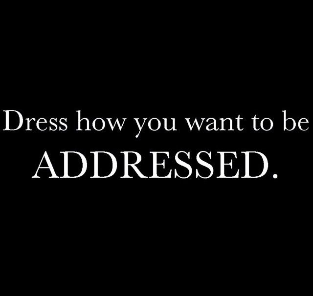 Dress How You Want To Be Addressed Quote Pinterest Wisdom Truths And Thoughts