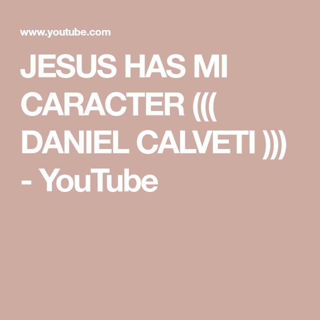 daniel calveti jesus has mi caracter