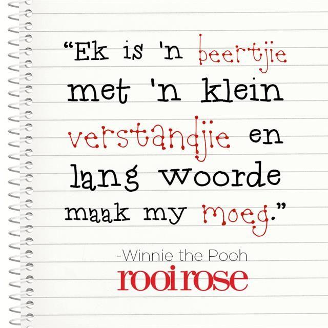 ''Ek is 'n beertjie met 'n klein verstandjie en lang woorde maak my moeg.'' -Winnie the Pooh