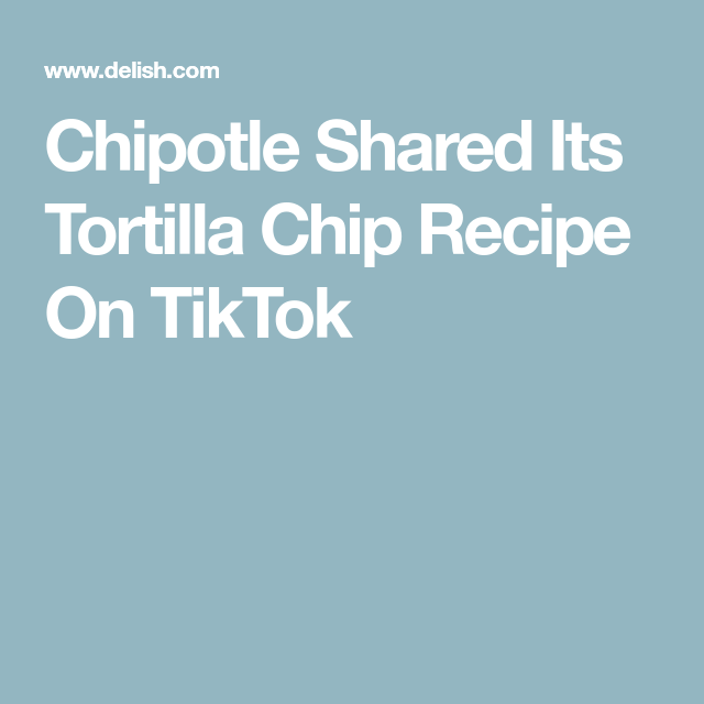 Chipotle Shared Its Chip Recipe On Tiktok So You Can Make Them At Home And It S So Easy Tortilla Chip Recipe Chips Recipe Chipotle Tortilla Chips Recipe