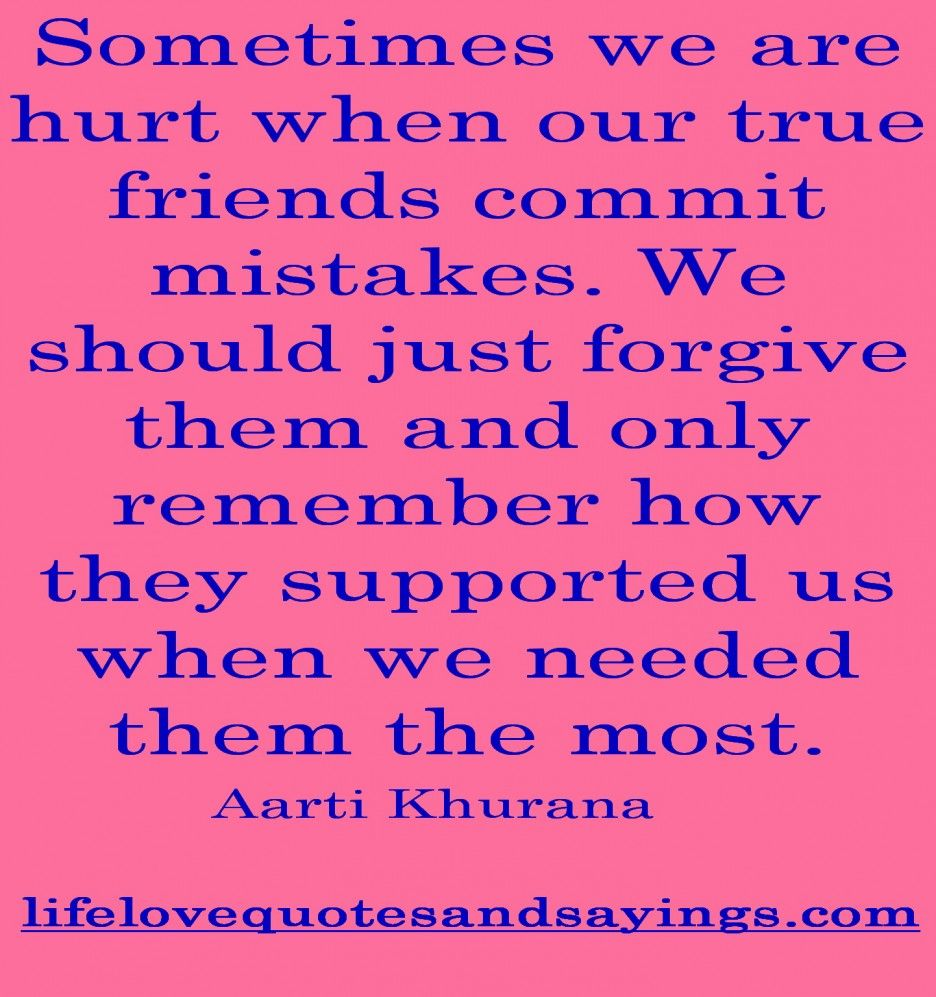 Mistake Quotes About Love Forgiveness Sometimes We Are Hurt When Our True Friends mit Mistakes