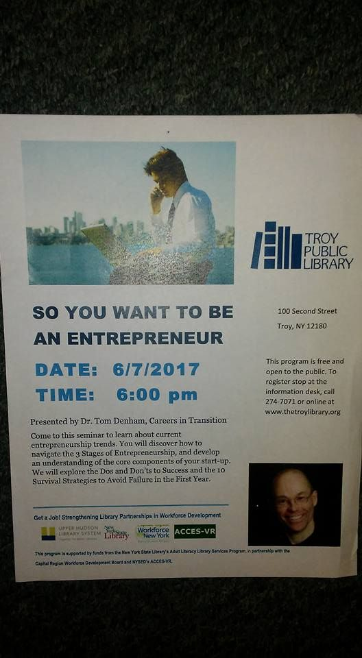 """Great group of folks at my talk last night at the Troy Public Library. Here is a mere sample of some of the serious questions you need to answer to determine if you have what it takes to be an entrepreneur.  """"Is this a real opportunity, or is this just an idea?"""" """"Do I have the right attitude?"""" """"Do I have the faith to pull it off?"""" """"What am I willing to give up to achieve this goal?"""" """"Can I sell it?"""" """"Am I willing to be a risk-taker?""""  DrTomDenham.com #CareerCounselingAlbany"""