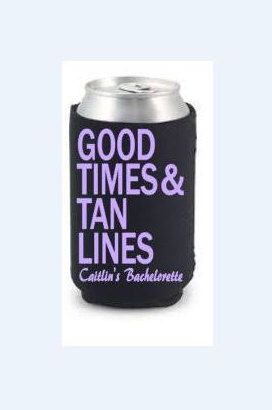 A personal favorite from my Etsy shop https://www.etsy.com/listing/274187858/good-times-tan-lines-bachelorette-can