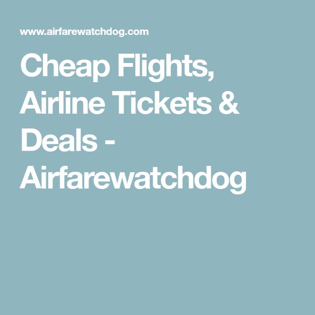 Cheap Flights Airline Tickets Deals Airfarewatchdog Cheap