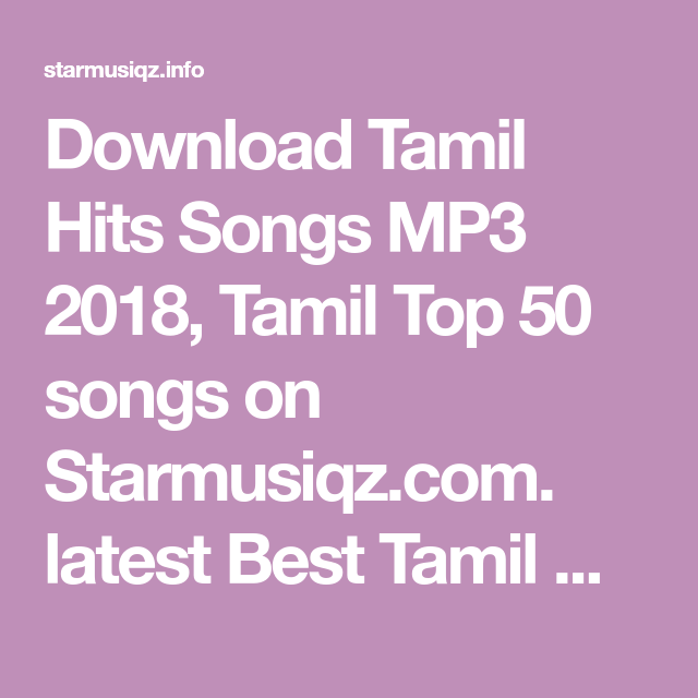 Download Tamil Hits Songs Mp3 2018 Tamil Top 50 Songs On Starmusiqz Com Latest Best Tamil Mp3 Songs Free Download High Qualit Mp3 Song Hit Songs Top 50 Songs