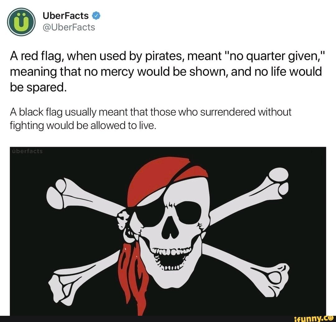 A Red Flag When Used By Pirates Meant No Quarter Given Meaning That No Mercy Would Be Shown And No Life Would Be Spared A Black Flag Usually Meant That T