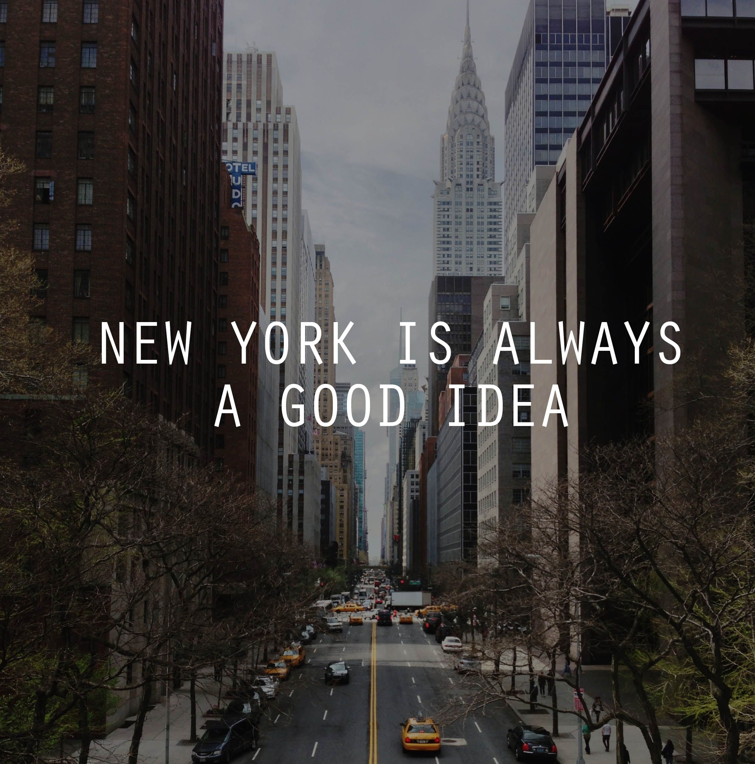 Quotes About New York City: New York Is Always A Good Idea #NYC #Quotes