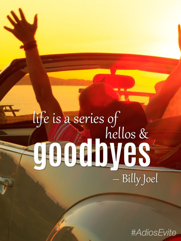 Life Is A Series Of Hellos And Goodbyes Billy Joel Inspirational Quote Music Lyrics Billyjoel Adiosevite Inspirational Quotes Billy Joel Sayings