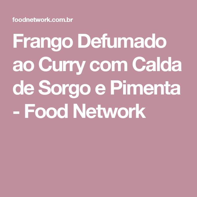 Frango Defumado ao Curry com Calda de Sorgo e Pimenta - Food Network