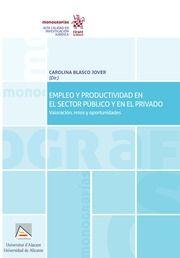 Empleo y productividad en el sector público y en el privado [Recurso impreso] : valoración, retos y oportunidades / Carolina Blasco Jover (dir.). - 2017.