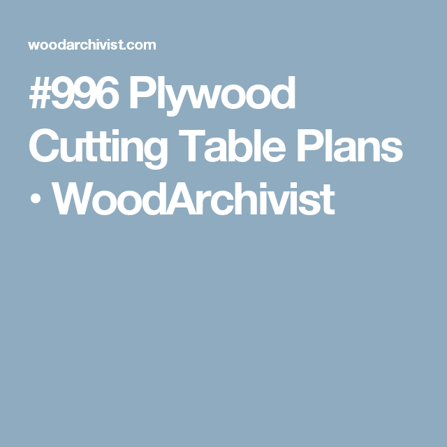 #996 Plywood Cutting Table Plans • WoodArchivist