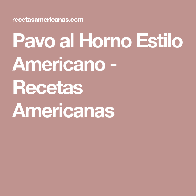Pavo al Horno Estilo Americano - Recetas Americanas | cocinar ...