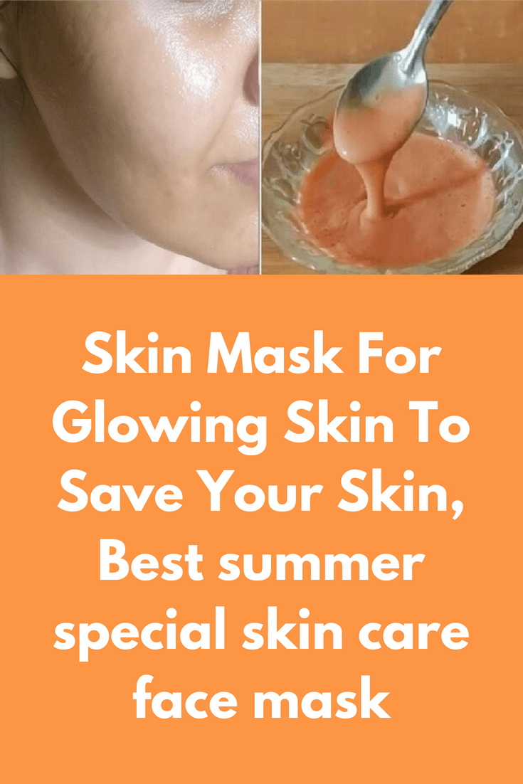 Skin Mask For Glowing Skin To Save Your Skin, Best summer special