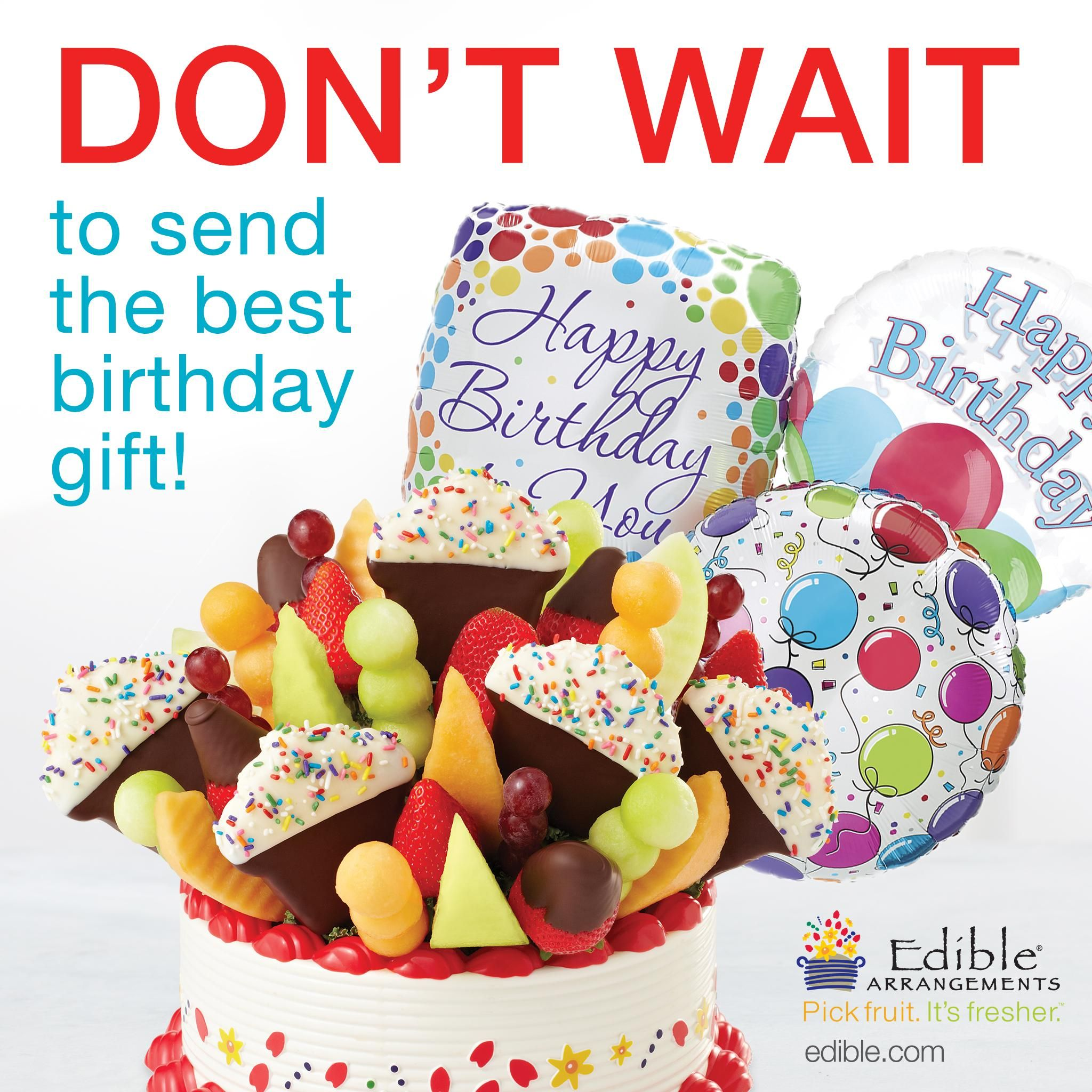 At EdibleArrangements We Know Birthdays In Fact Consider Ourselves Birthday Experts Check Out Our Amazing Selection Of Gifts Made Fresh