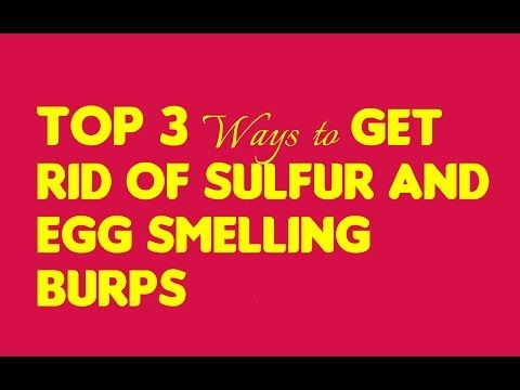 Remedies To Get Rid Of Egg And Sulfur Smelling Burps A Z About