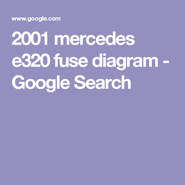2001 mercedes e320 fuse diagram - google search | auto | search, google,  diagram