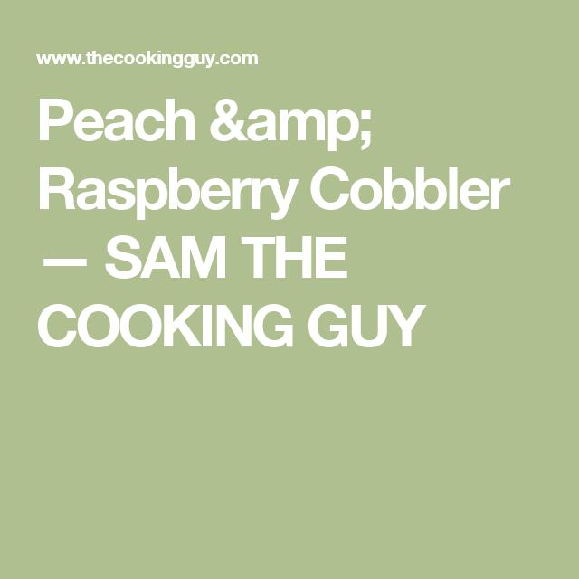 Peach & Raspberry Cobbler — SAM THE COOKING GUY