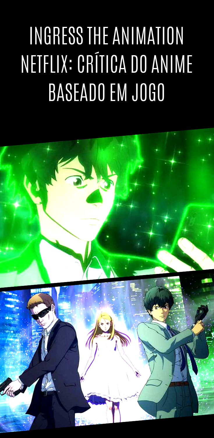 Ingress The Animation Netflix Crítica do anime baseado em