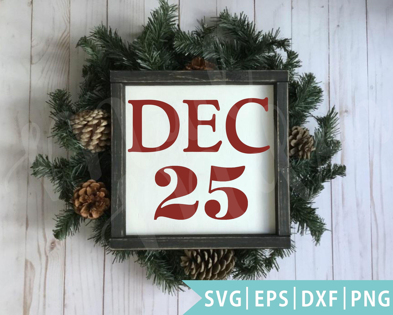 Farmhouse Christmas SVG | DEC 25 SVG | Christmas Day Svg | Christmas Calendar svg | Christmas Clipart | Files for Cricut | Silhouette Files