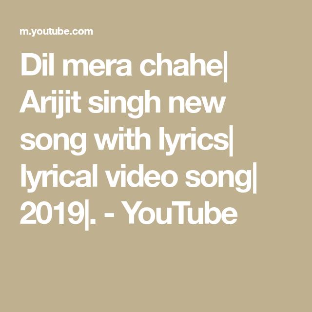 Dil Mera Chahe Arijit Singh New Song With Lyrics Lyrical Video Song 2019 Youtube Songs News Songs Song Lyrics